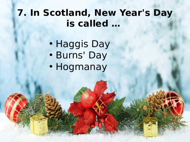 7. In Scotland, New Year's Day is called …