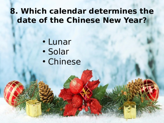 8. Which calendar determines the date of the Chinese New Year?
