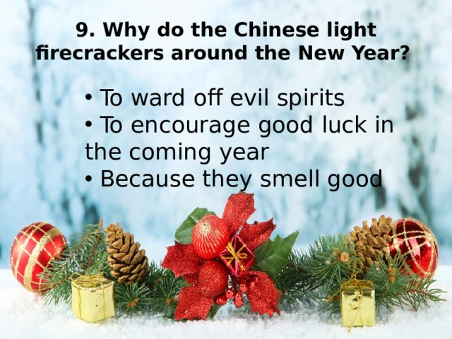 9. Why do the Chinese light firecrackers around the New Year?