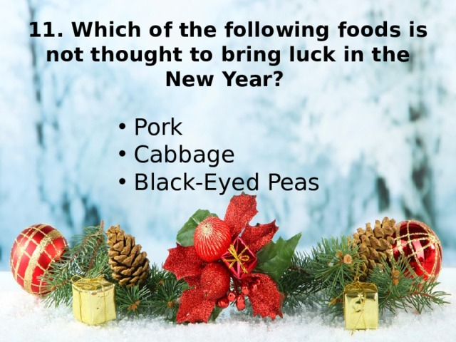 11. Which of the following foods is not thought to bring luck in the New Year?