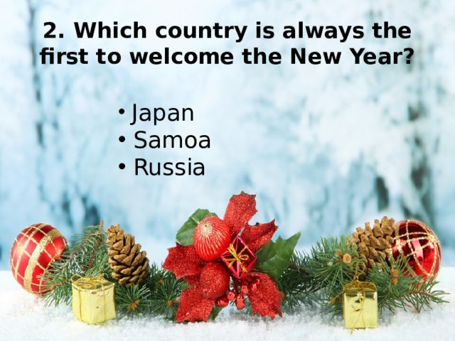 2. Which country is always the first to welcome the New Year?