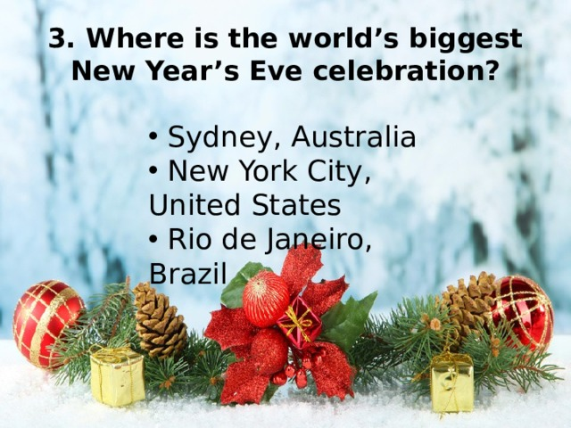 3. Where is the world's biggest New Year's Eve celebration?