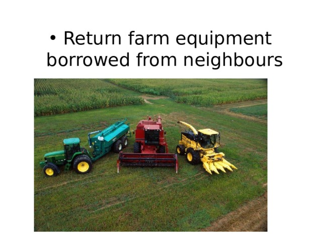 Return farm equipment borrowed from neighbours