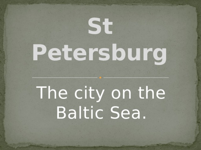 St Petersburg The city on the Baltic Sea.