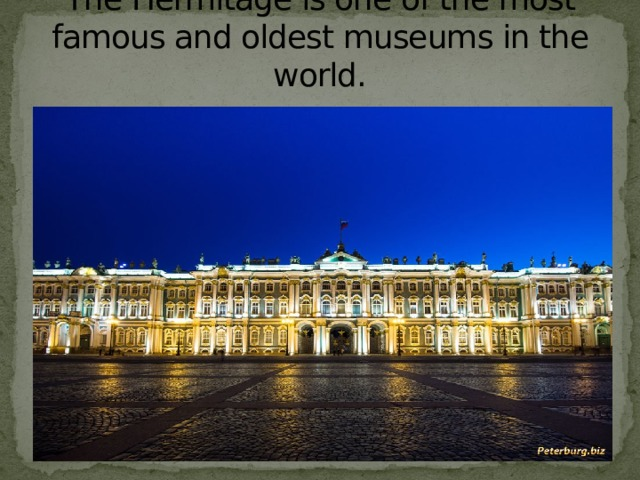 The Hermitage is one of the most famous and oldest museums in the world.