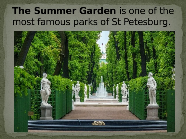 The Summer Garden  is one of the most famous parks of St Petesburg.
