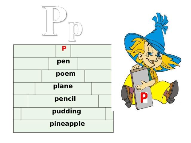 poem   plane   pen  pencil  pudding  P   pineapple