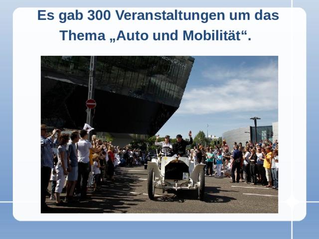 """Es gab 300 Veranstaltungen um das Thema """"Auto und Mobilität""""."""
