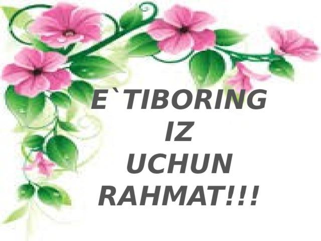 E`TIBORINGIZ  UCHUN RAHMAT!!!