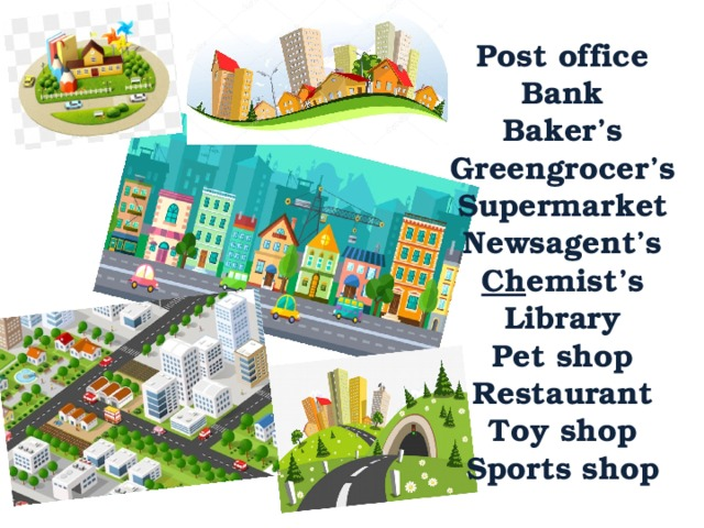 Post office Bank Baker's Greengrocer's Supermarket Newsagent's Ch emist's Library Pet shop Restaurant Toy shop Sports shop
