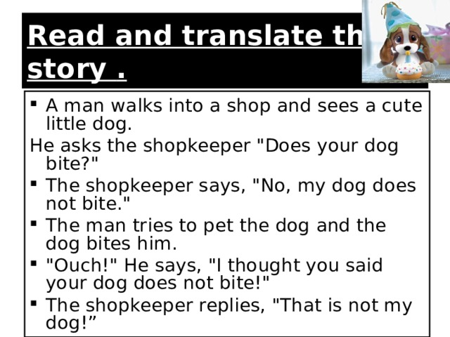 Read and translate this story  . A man walks into a shop and sees a cute little dog. He asks the shopkeeper