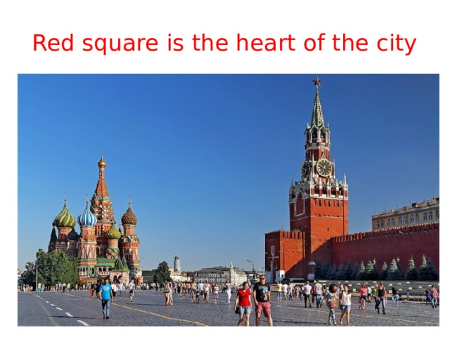 Red square is the heart of the city