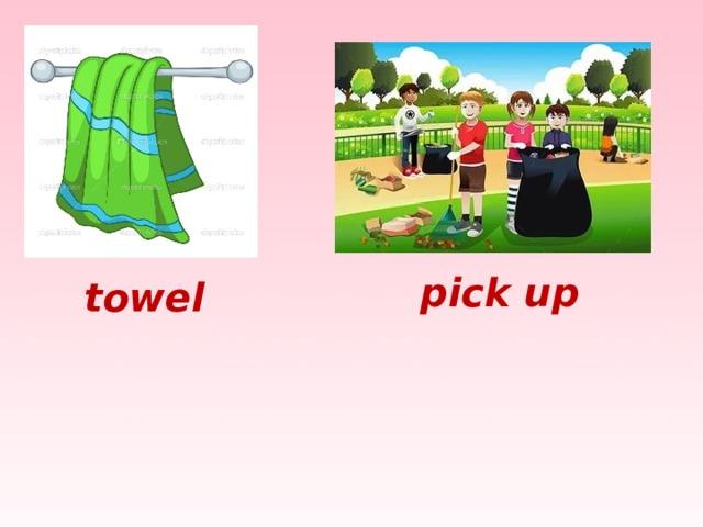 pick up towel