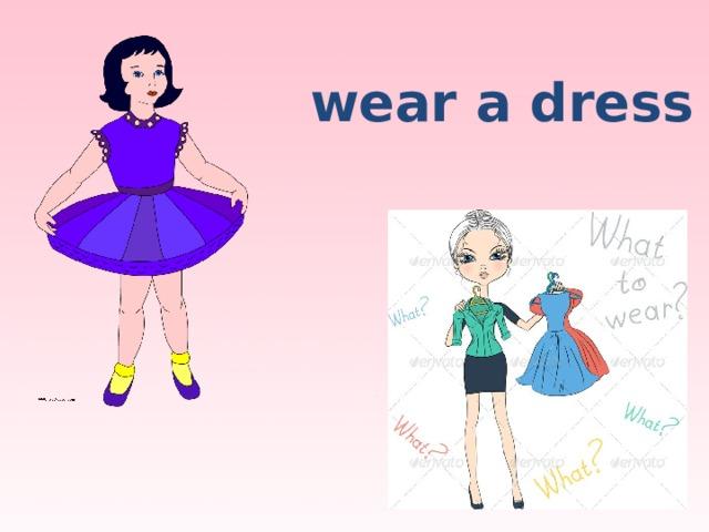 wear a dress