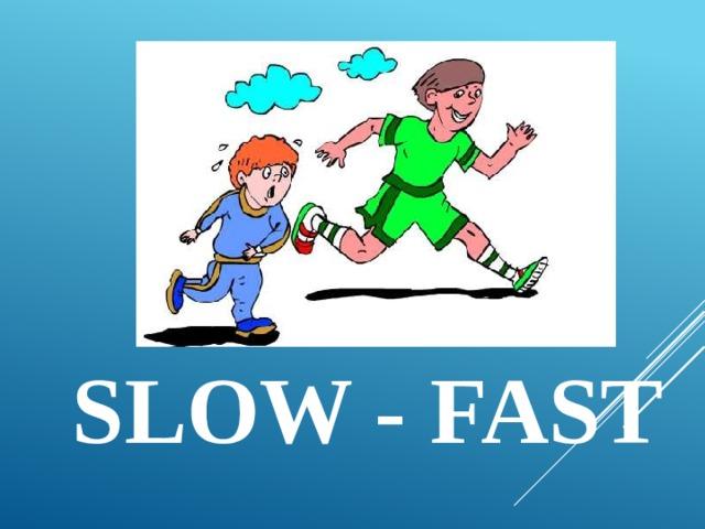 slow - fast