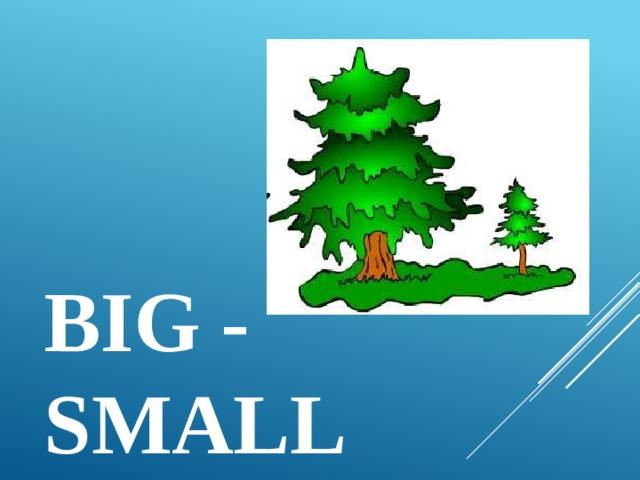 big - small