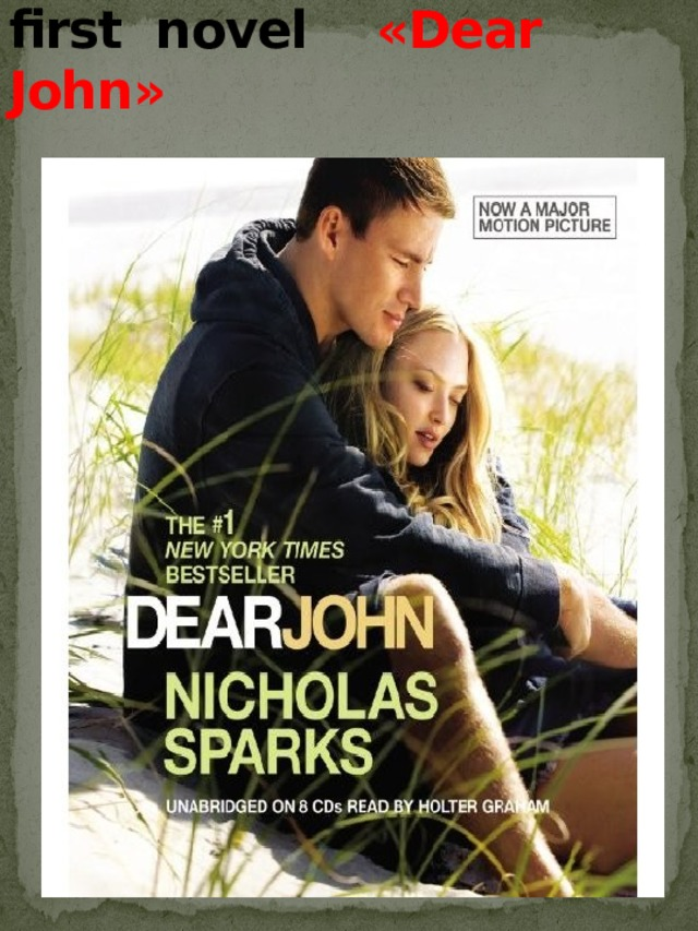 Finally, I'd like to say a few words about his first novel «Dear John »