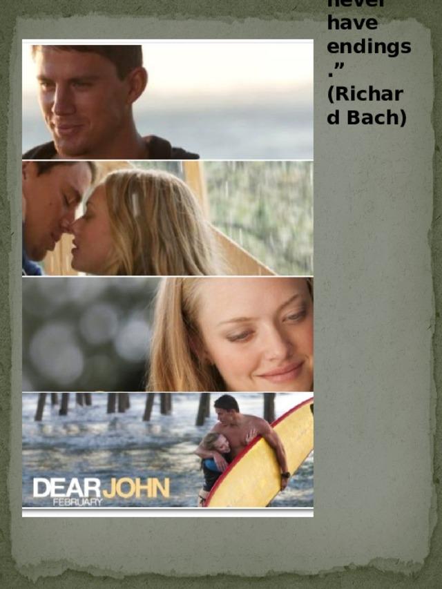 """ True love stories never have endings."" (Richard Bach)"