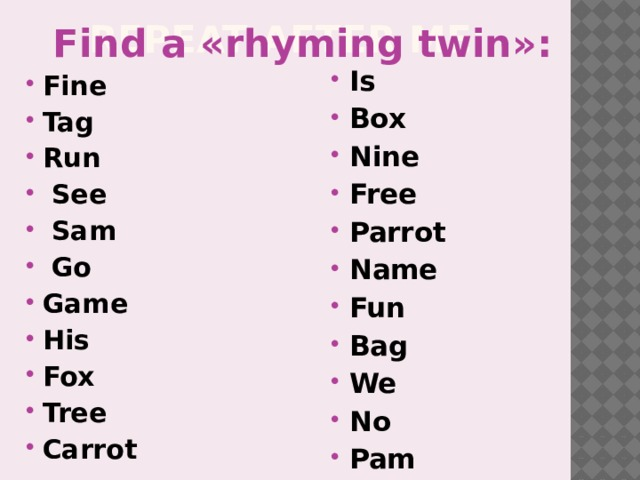 Find a «rhyming twin»: Repeat after me: