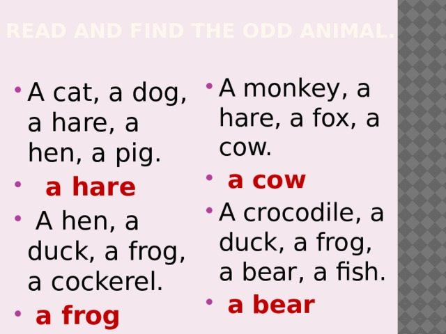 Read and find the odd animal.