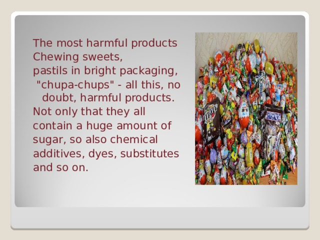The most harmful products Chewing sweets, pastils in bright packaging ,