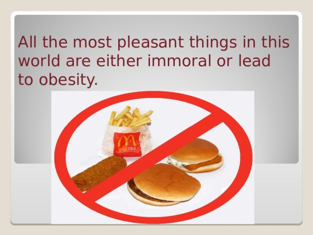 All the most pleasant things in this world are either immoral or lead to obesity.