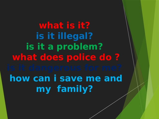 what is it?  is it illegal?  is it a problem?  what does police do ?  is it dangerous for me?  how can i save me and my family?