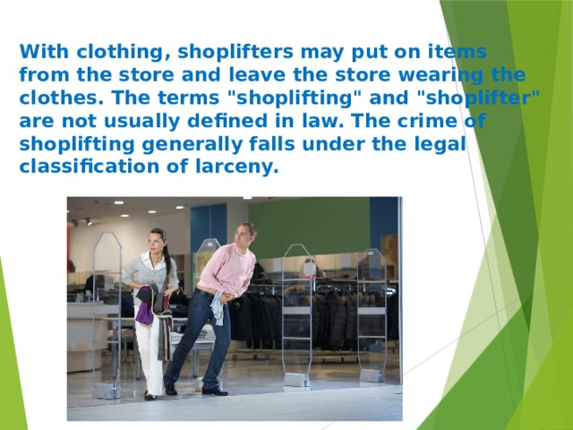 With clothing, shoplifters may put on items from the store and leave the store wearing the clothes. The terms
