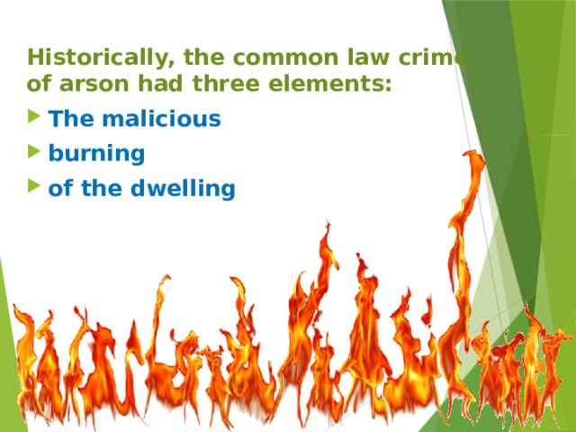 Historically, the common law crime of arson had three elements: