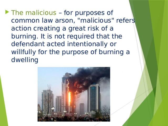 The malicious  – for purposes of common law arson,