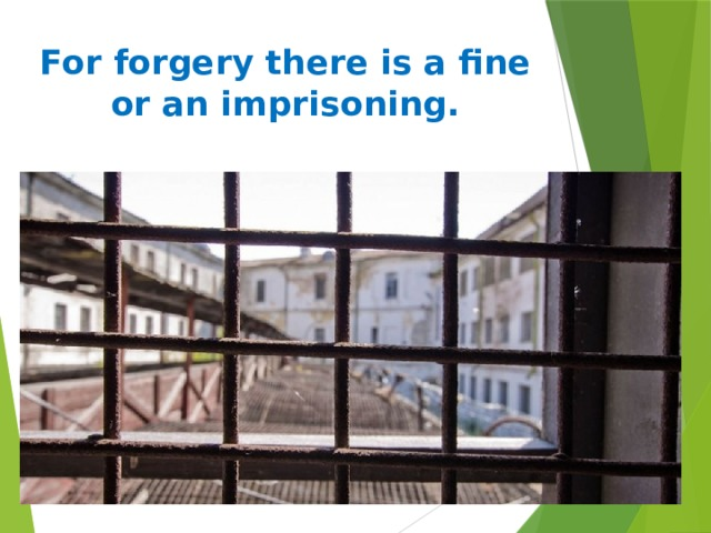 For forgery there is a fine or an imprisoning.