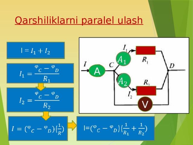 Qarshiliklarni paralel ulash I =    A   V  (  I=)( 2