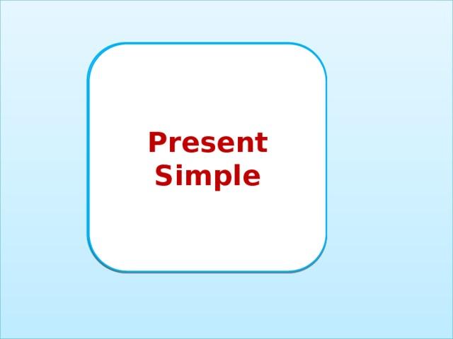 V  Vs Present Simple