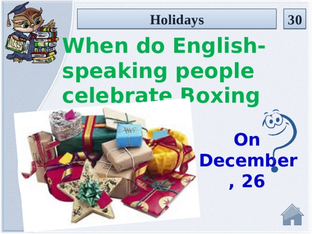 Holidays 30 When do English-speaking people celebrate Boxing Day? On December, 26