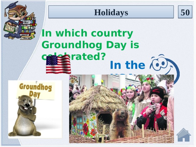 Holidays 50 In which country Groundhog Day is celebrated? In the USA