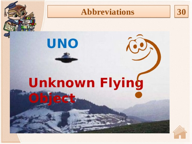 30 Abbreviations UNO Unknown Flying Object