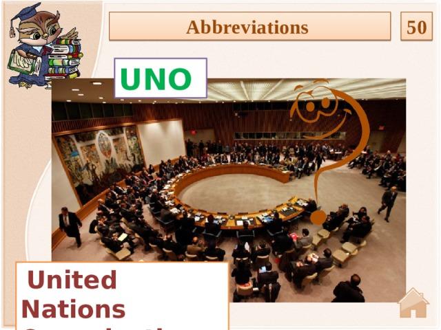 50 Abbreviations UNO  United Nations Organisation