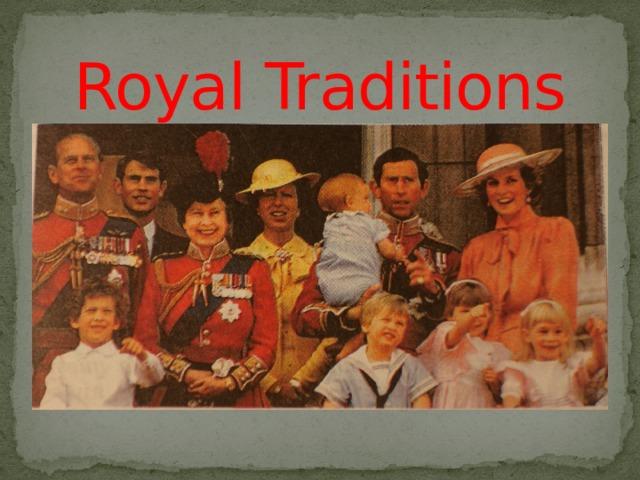 Royal Traditions