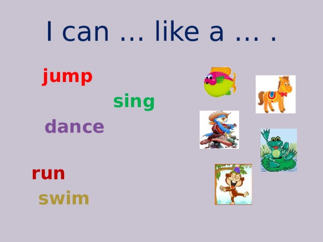 I can … like a … .   jump  sing  dance  run  swim