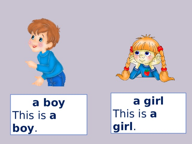 a girl This is a girl . a boy This is a boy .