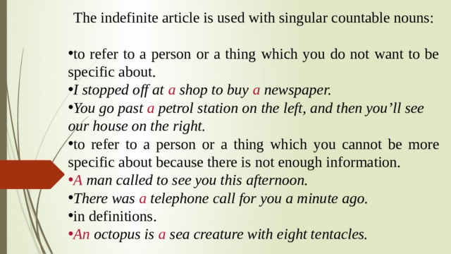 The indefinite article is used with singular countable nouns: