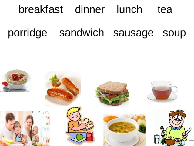 breakfast dinner lunch tea  porridge sandwich sausage soup