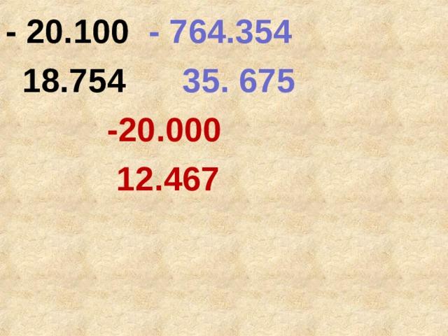 - 20.100 -  764.354  18.754 35. 675  -20.000  12.467