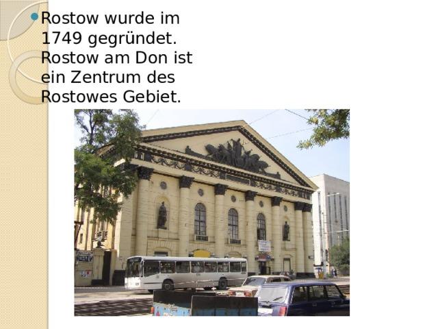 Rostow wurde im 1749 gegründet. Rostow am Don ist ein Zentrum des Rostowes Gebiet.