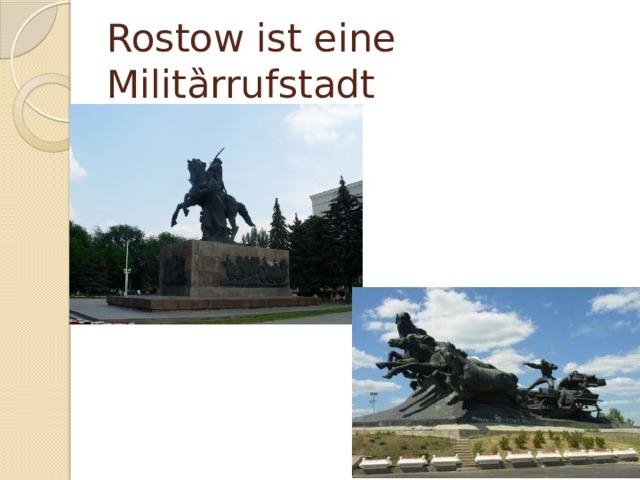 Rostow ist eine Milit ȁrrufstadt