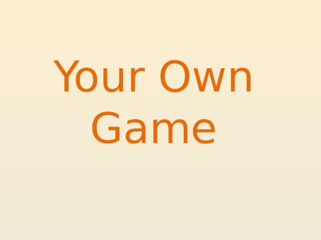 Your Own Game