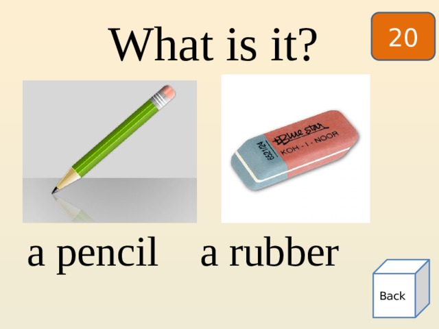 20 What is it? a pencil a rubber Back