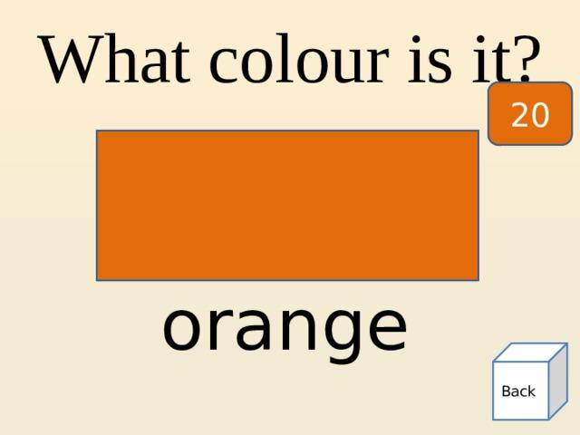What colour is it? 20 orange Back