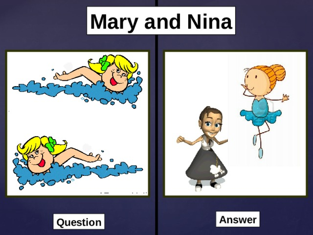 Mary and Nina Answer Question