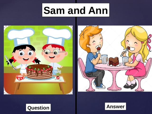 Sam and Ann Answer Question